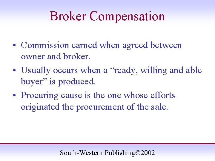Broker Compensation • Commission earned when agreed between owner and broker. • Usually occurs