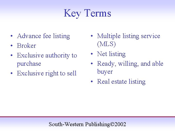 Key Terms • Advance fee listing • Broker • Exclusive authority to purchase •