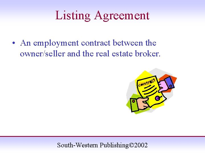 Listing Agreement • An employment contract between the owner/seller and the real estate broker.
