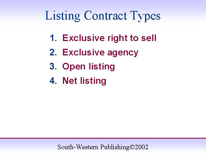 Listing Contract Types 1. Exclusive right to sell 2. Exclusive agency 3. Open listing