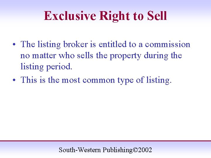 Exclusive Right to Sell • The listing broker is entitled to a commission no