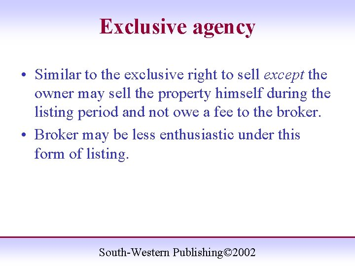 Exclusive agency • Similar to the exclusive right to sell except the owner may