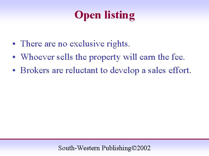 Open listing • There are no exclusive rights. • Whoever sells the property will