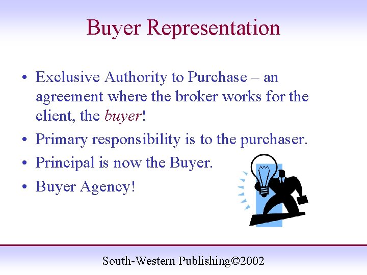 Buyer Representation • Exclusive Authority to Purchase – an agreement where the broker works