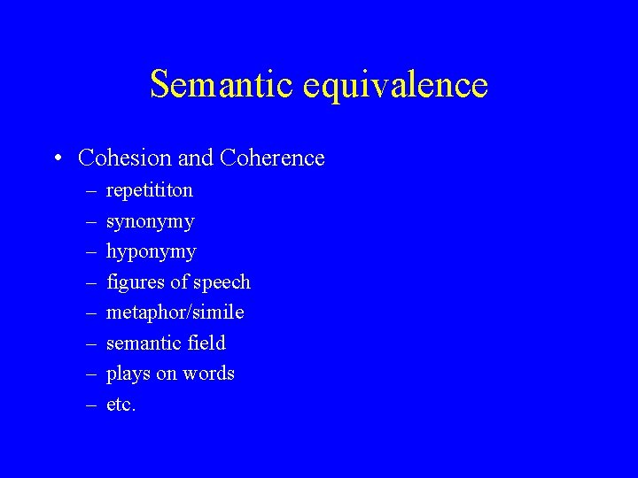 Semantic equivalence • Cohesion and Coherence – – – – repetititon synonymy hyponymy figures
