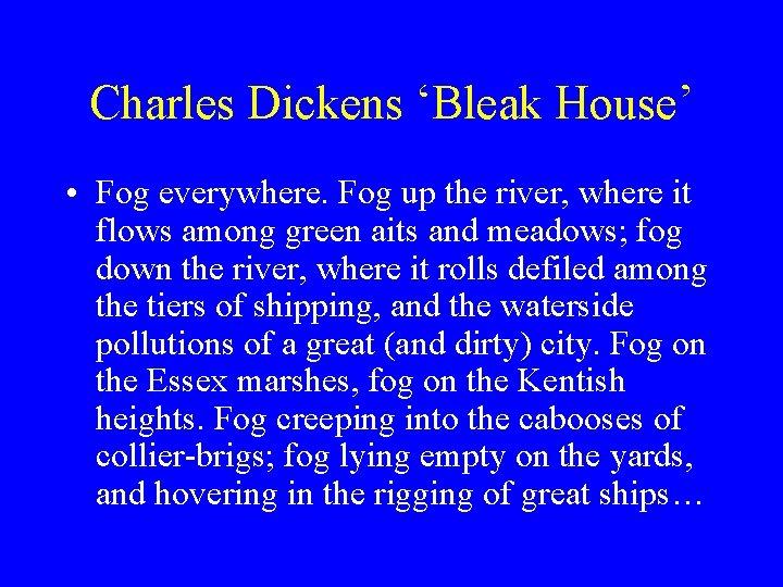 Charles Dickens 'Bleak House' • Fog everywhere. Fog up the river, where it flows