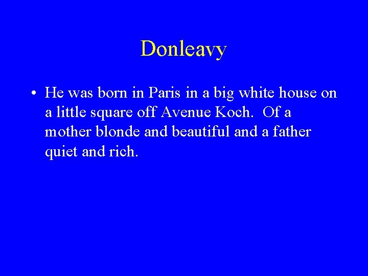 Donleavy • He was born in Paris in a big white house on a