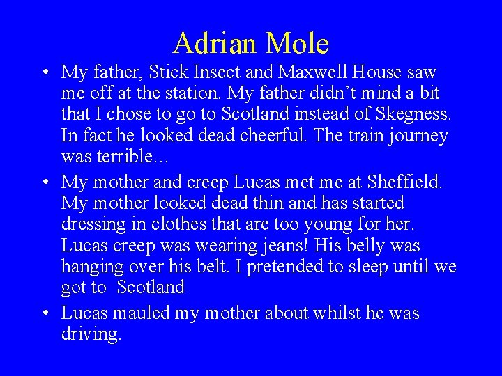 Adrian Mole • My father, Stick Insect and Maxwell House saw me off at