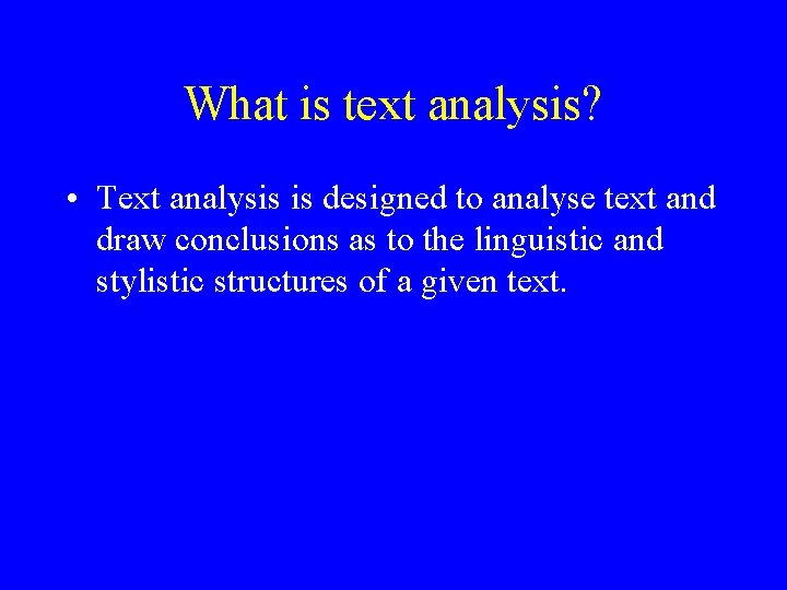 What is text analysis? • Text analysis is designed to analyse text and draw