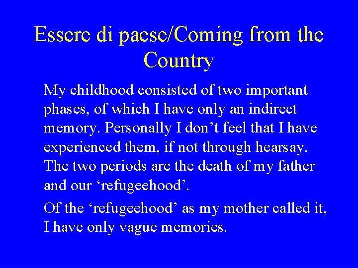 Essere di paese/Coming from the Country My childhood consisted of two important phases, of