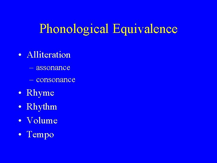 Phonological Equivalence • Alliteration – assonance – consonance • • Rhyme Rhythm Volume Tempo