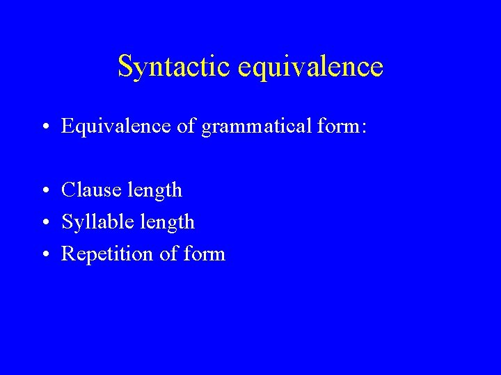 Syntactic equivalence • Equivalence of grammatical form: • Clause length • Syllable length •