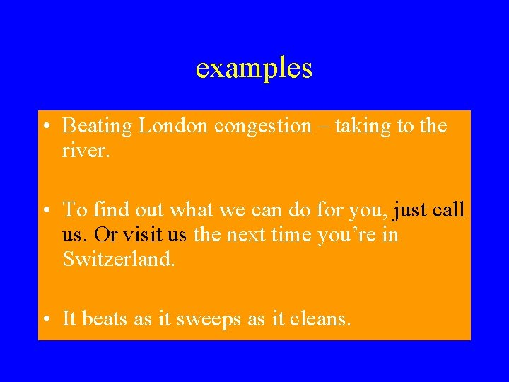 examples • Beating London congestion – taking to the river. • To find out