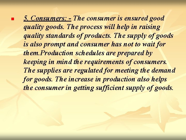 n 5. Consumers: - The consumer is ensured good quality goods. The process will