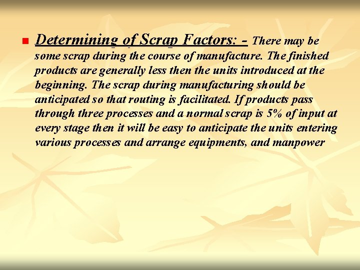 n Determining of Scrap Factors: - There may be some scrap during the course