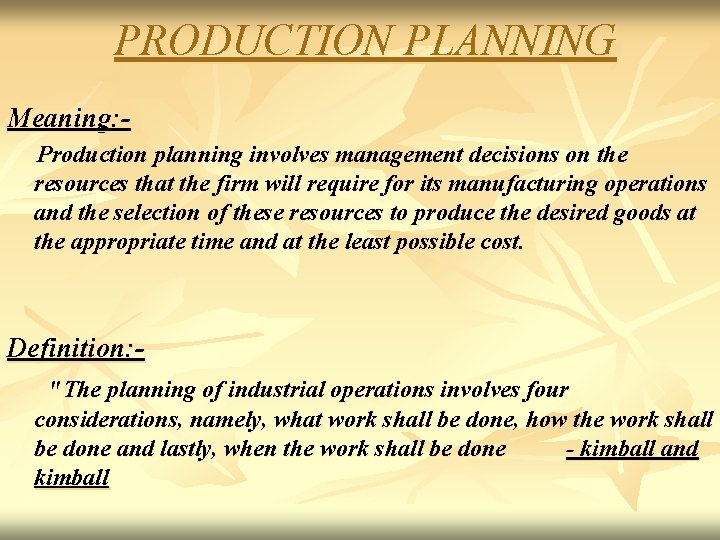 PRODUCTION PLANNING Meaning: Production planning involves management decisions on the resources that the firm
