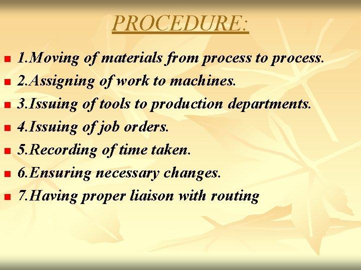PROCEDURE: n n n n 1. Moving of materials from process to process. 2.