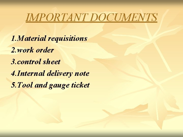 IMPORTANT DOCUMENTS 1. Material requisitions 2. work order 3. control sheet 4. Internal delivery