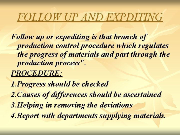 FOLLOW UP AND EXPDITING Follow up or expediting is that branch of production control