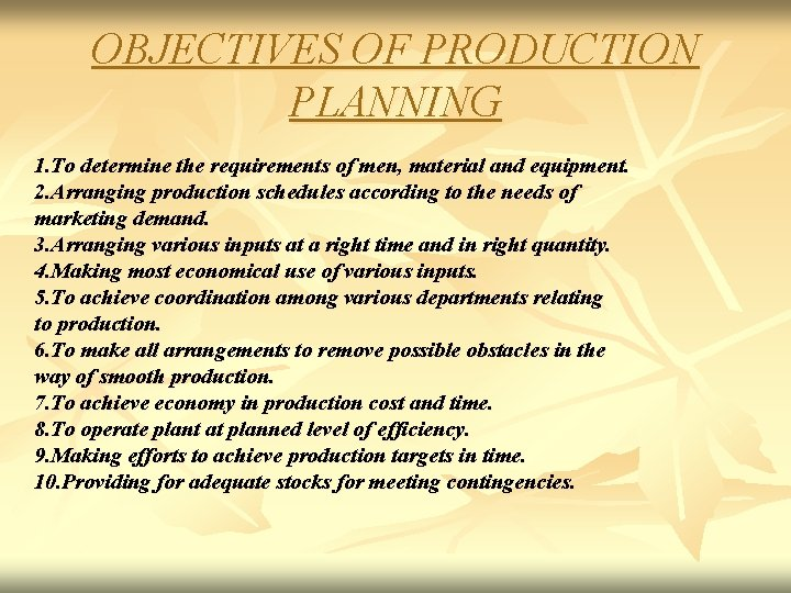 OBJECTIVES OF PRODUCTION PLANNING 1. To determine the requirements of men, material and equipment.
