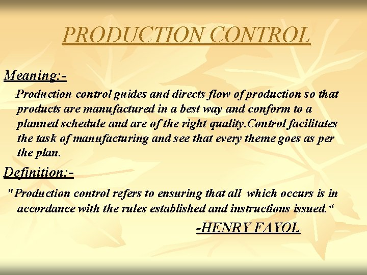 PRODUCTION CONTROL Meaning: Production control guides and directs flow of production so that products