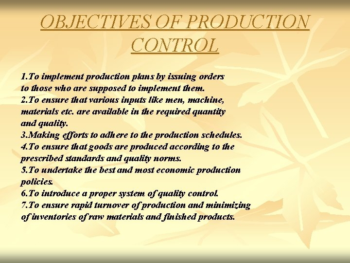OBJECTIVES OF PRODUCTION CONTROL 1. To implement production plans by issuing orders to those