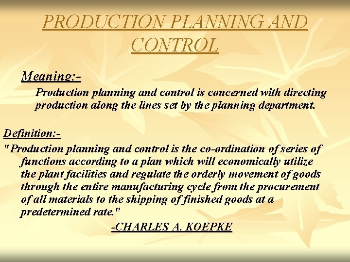 PRODUCTION PLANNING AND CONTROL Meaning: Production planning and control is concerned with directing production