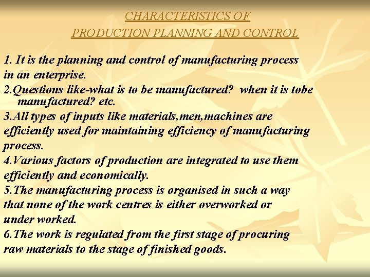 CHARACTERISTICS OF PRODUCTION PLANNING AND CONTROL 1. It is the planning and control of