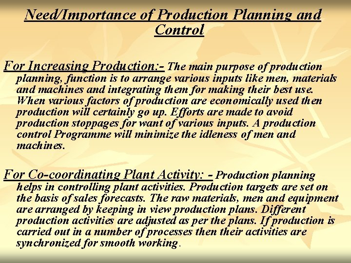 Need/Importance of Production Planning and Control For Increasing Production: - The main purpose of