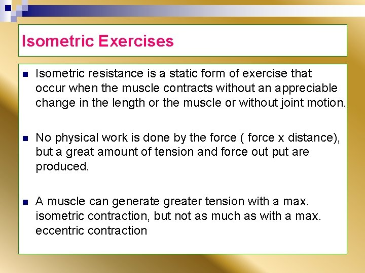 Isometric Exercises n Isometric resistance is a static form of exercise that occur when
