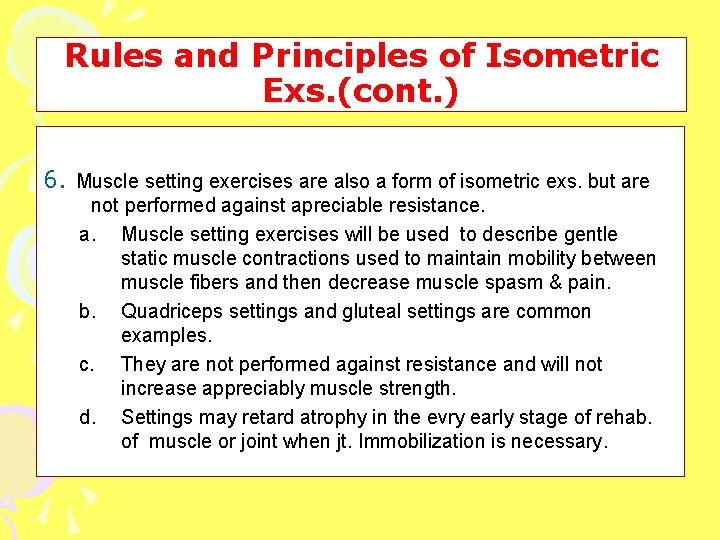 Rules and Principles of Isometric Exs. (cont. ) 6. Muscle setting exercises are also