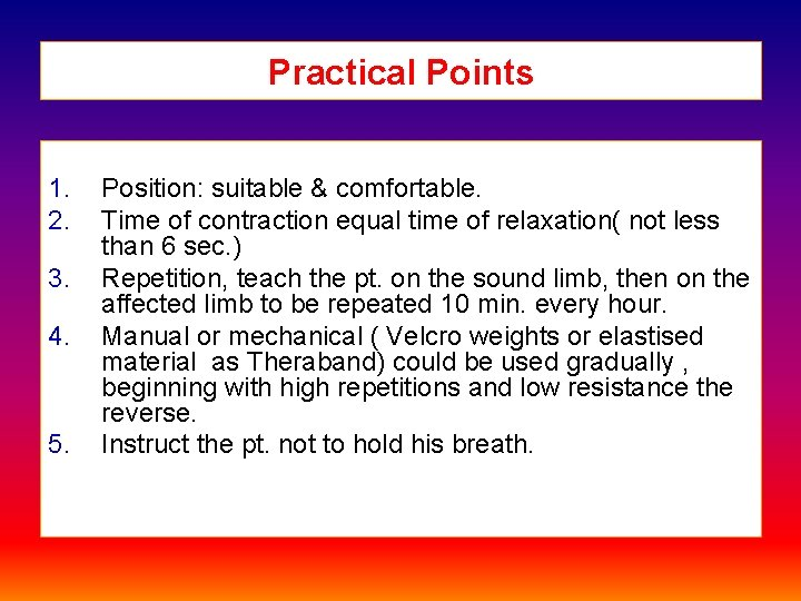 Practical Points 1. 2. 3. 4. 5. Position: suitable & comfortable. Time of contraction