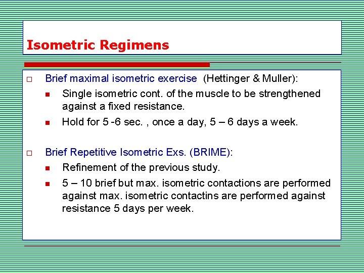 Isometric Regimens o Brief maximal isometric exercise (Hettinger & Muller): n Single isometric cont.