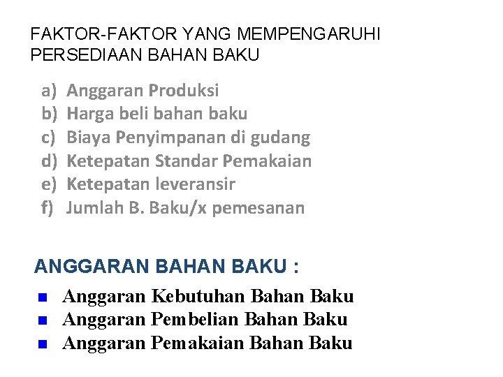 FAKTOR-FAKTOR YANG MEMPENGARUHI PERSEDIAAN BAHAN BAKU a) b) c) d) e) f) Anggaran Produksi