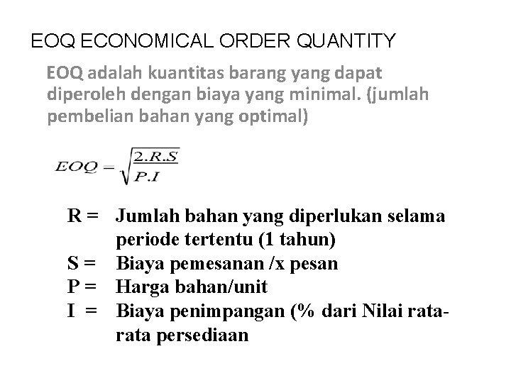 EOQ ECONOMICAL ORDER QUANTITY EOQ adalah kuantitas barang yang dapat diperoleh dengan biaya yang