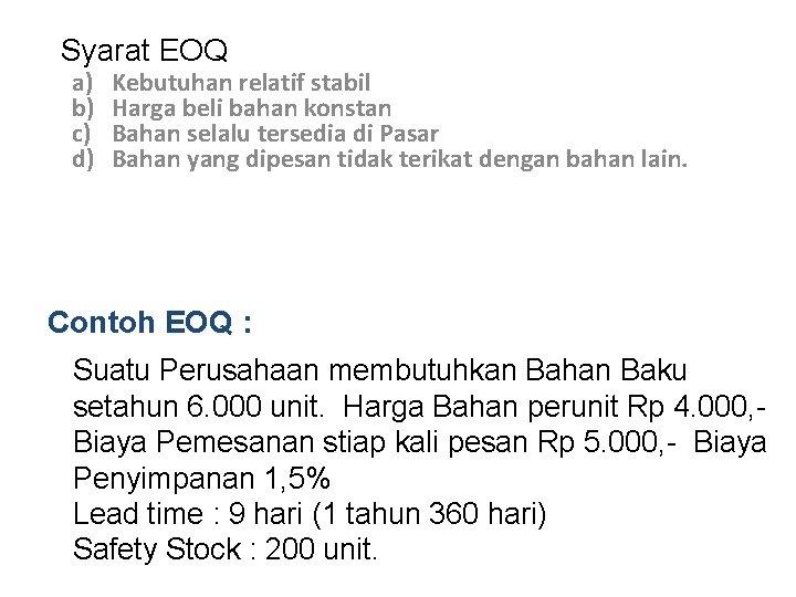 Syarat EOQ a) b) c) d) Kebutuhan relatif stabil Harga beli bahan konstan Bahan