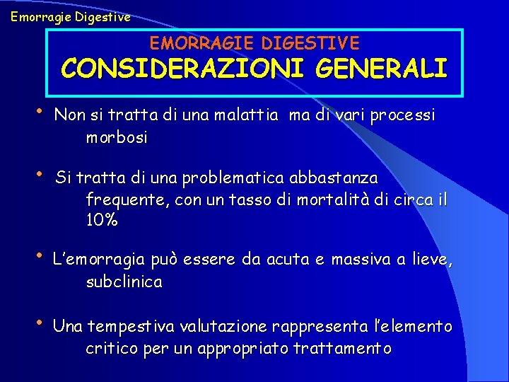 Emorragie Digestive EMORRAGIE DIGESTIVE CONSIDERAZIONI GENERALI • Non si tratta di una malattia morbosi