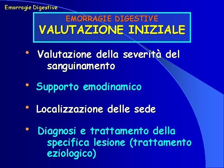 Emorragie Digestive EMORRAGIE DIGESTIVE VALUTAZIONE INIZIALE • Valutazione della severità del sanguinamento • Supporto