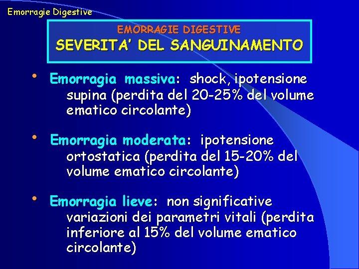 Emorragie Digestive EMORRAGIE DIGESTIVE SEVERITA' DEL SANGUINAMENTO • Emorragia massiva: shock, ipotensione supina (perdita