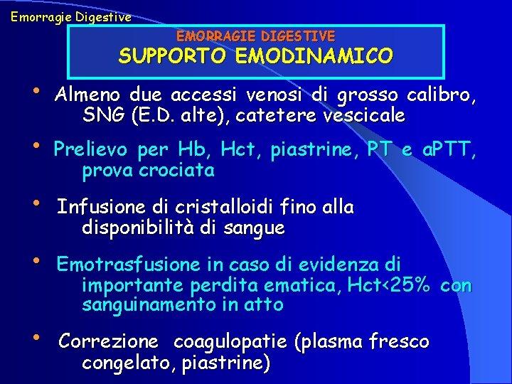 Emorragie Digestive EMORRAGIE DIGESTIVE SUPPORTO EMODINAMICO • • • Almeno due accessi venosi di