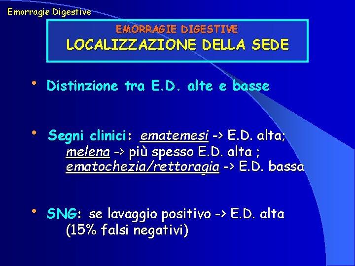 Emorragie Digestive EMORRAGIE DIGESTIVE LOCALIZZAZIONE DELLA SEDE • Distinzione tra E. D. alte e