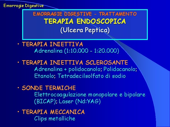 Emorragie Digestive EMORRAGIE DIGESTIVE - TRATTAMENTO TERAPIA ENDOSCOPICA (Ulcera Peptica) • TERAPIA INIETTIVA Adrenalina