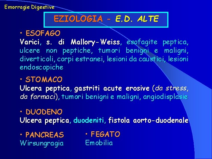 Emorragie Digestive EZIOLOGIA - E. D. ALTE • ESOFAGO Varici, s. di Mallory-Weiss, esofagite