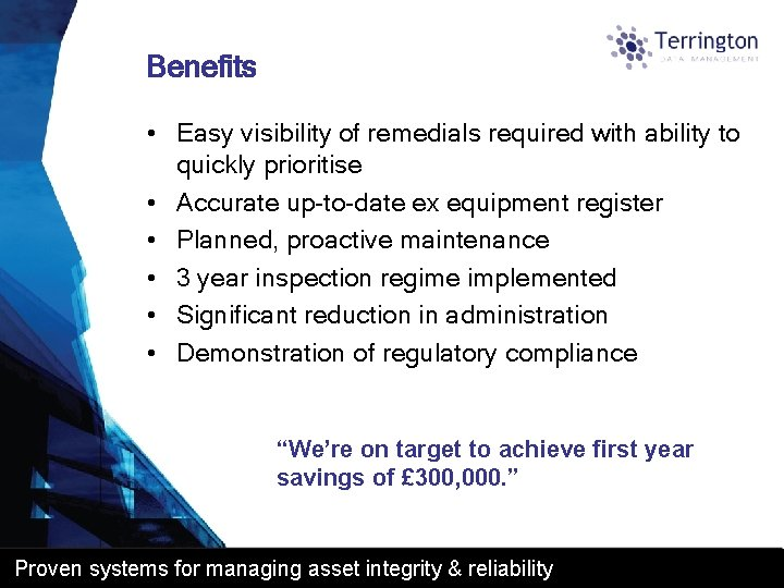 Benefits • Easy visibility of remedials required with ability to quickly prioritise • Accurate