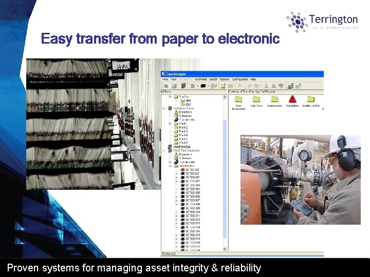 Easy transfer from paper to electronic Proven systems for managing asset integrity & reliability