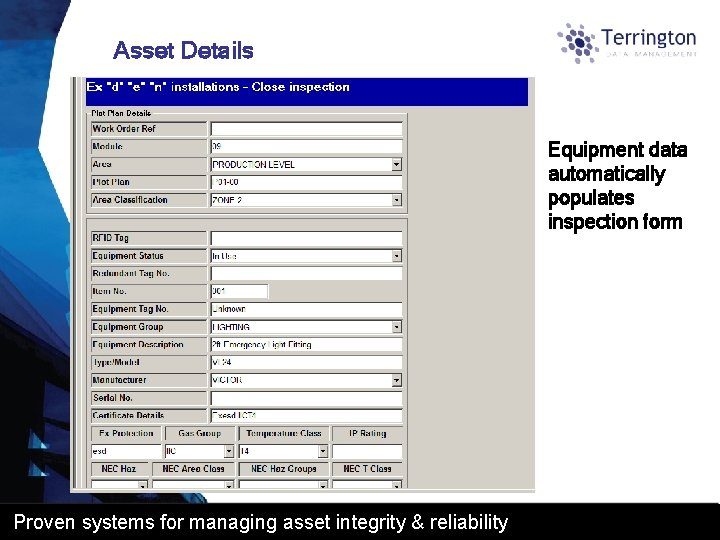 Asset Details Equipment data automatically populates inspection form Proven systems for managing asset integrity