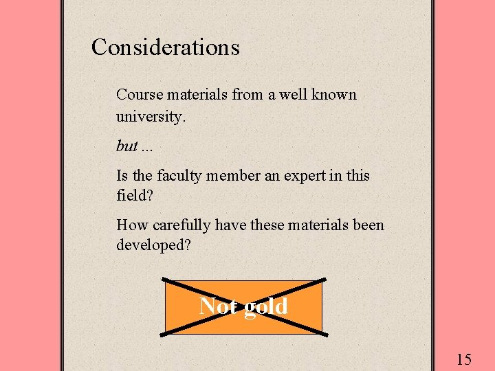 Considerations Course materials from a well known university. but. . . Is the faculty