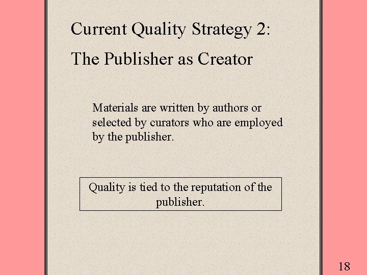 Current Quality Strategy 2: The Publisher as Creator Materials are written by authors or