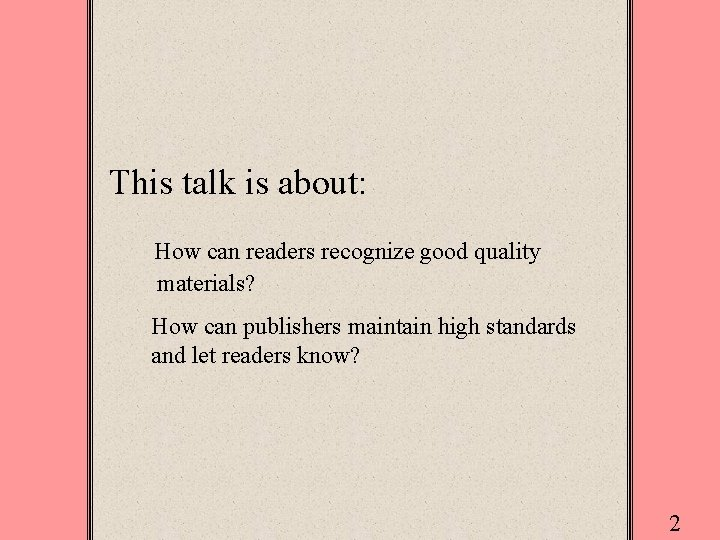 This talk is about: How can readers recognize good quality materials? How can publishers