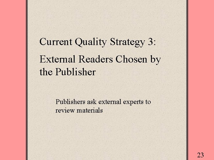 Current Quality Strategy 3: External Readers Chosen by the Publishers ask external experts to